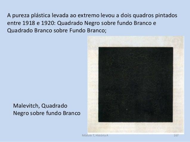 Malevitch, Quadrado Negro sobre fundo Branco A pureza plástica levada ao extremo levou a dois quadros pintados entre 1918 ...