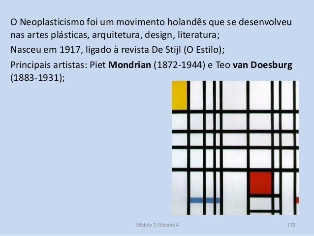 O Neoplasticismo foi um movimento holandês que se desenvolveu nas artes plásticas, arquitetura, design, literatura; Nasceu...