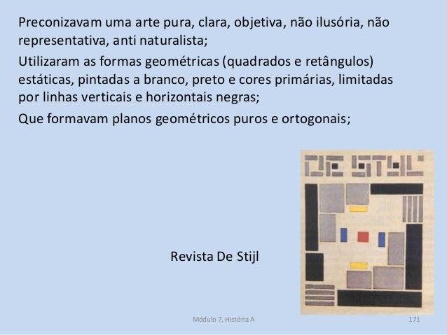 Revista De Stijl Preconizavam uma arte pura, clara, objetiva, não ilusória, não representativa, anti naturalista; Utilizar...