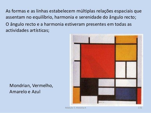 Mondrian, Vermelho, Amarelo e Azul As formas e as linhas estabelecem múltiplas relações espaciais que assentam no equilíbr...