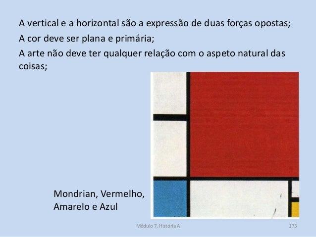 Mondrian, Vermelho, Amarelo e Azul A vertical e a horizontal são a expressão de duas forças opostas; A cor deve ser plana ...