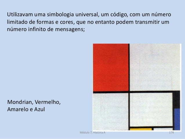 Mondrian, Vermelho, Amarelo e Azul Utilizavam uma simbologia universal, um código, com um número limitado de formas e core...
