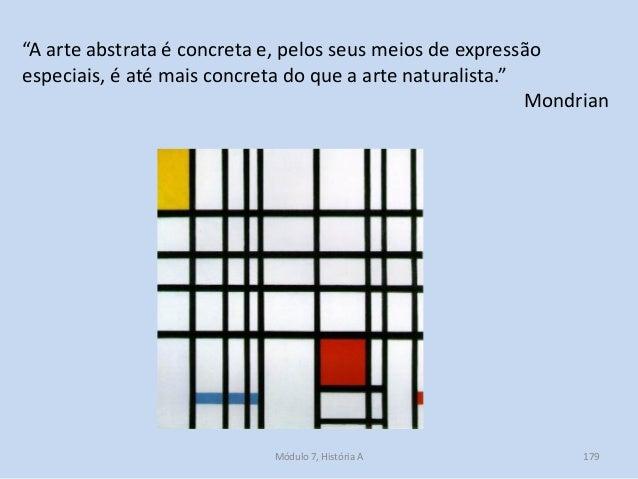 """""""A arte abstrata é concreta e, pelos seus meios de expressão especiais, é até mais concreta do que a arte naturalista."""" Mo..."""