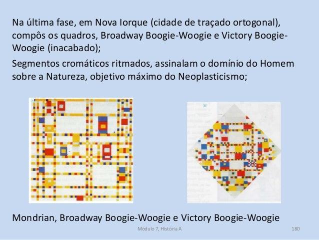 Mondrian, Broadway Boogie-Woogie e Victory Boogie-Woogie Na última fase, em Nova Iorque (cidade de traçado ortogonal), com...