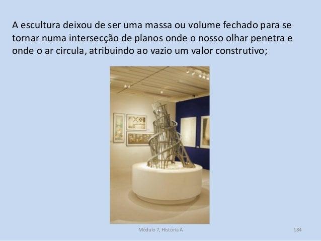 A escultura deixou de ser uma massa ou volume fechado para se tornar numa intersecção de planos onde o nosso olhar penetra...