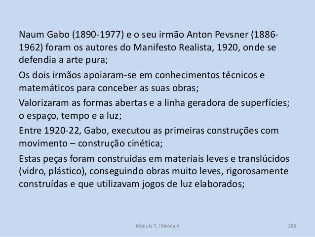 Naum Gabo (1890-1977) e o seu irmão Anton Pevsner (1886- 1962) foram os autores do Manifesto Realista, 1920, onde se defen...