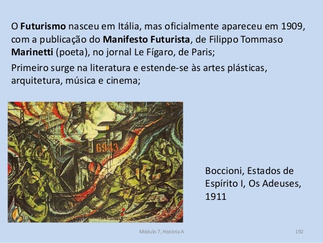 Boccioni, Estados de Espírito I, Os Adeuses, 1911 O Futurismo nasceu em Itália, mas oficialmente apareceu em 1909, com a p...
