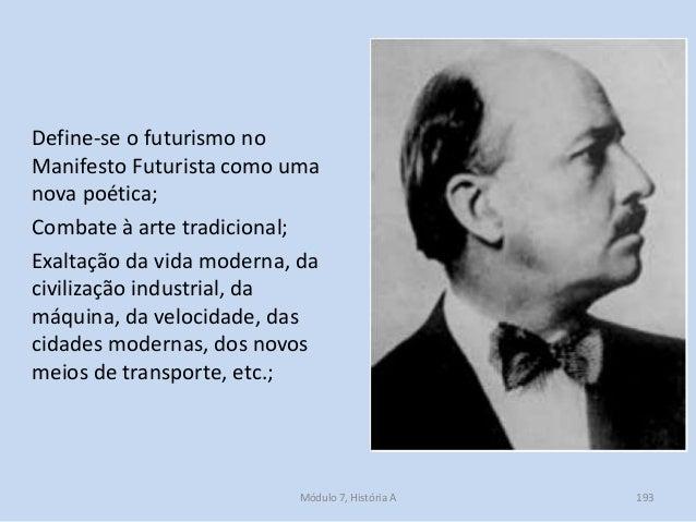 Define-se o futurismo no Manifesto Futurista como uma nova poética; Combate à arte tradicional; Exaltação da vida moderna,...