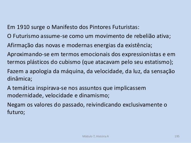 Em 1910 surge o Manifesto dos Pintores Futuristas: O Futurismo assume-se como um movimento de rebelião ativa; Afirmação da...