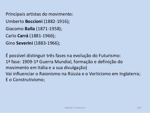 Principais artistas do movimento: Umberto Boccioni (1882-1916); Giacomo Balla (1871-1958); Carlo Carrá (1881-1966); Gino S...