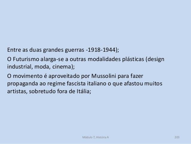 Entre as duas grandes guerras -1918-1944); O Futurismo alarga-se a outras modalidades plásticas (design industrial, moda, ...