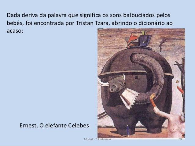 Ernest, O elefante Celebes Dada deriva da palavra que significa os sons balbuciados pelos bebés, foi encontrada por Trista...