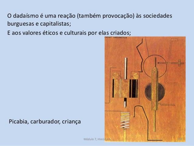 Picabia, carburador, criança O dadaísmo é uma reação (também provocação) às sociedades burguesas e capitalistas; E aos val...
