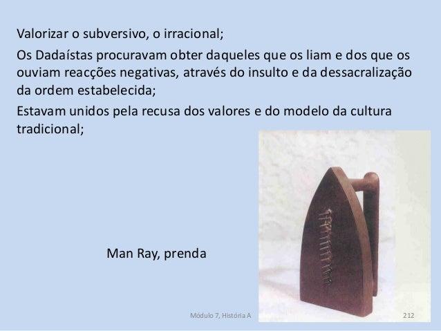 Man Ray, prenda Valorizar o subversivo, o irracional; Os Dadaístas procuravam obter daqueles que os liam e dos que os ouvi...