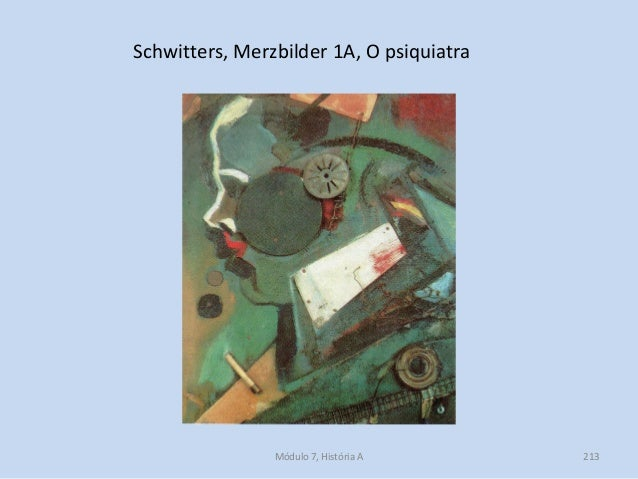 Schwitters, Merzbilder 1A, O psiquiatra Módulo 7, História A 213