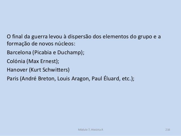 O final da guerra levou à dispersão dos elementos do grupo e a formação de novos núcleos: Barcelona (Picabia e Duchamp); C...