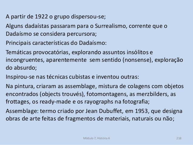 A partir de 1922 o grupo dispersou-se; Alguns dadaístas passaram para o Surrealismo, corrente que o Dadaísmo se considera ...