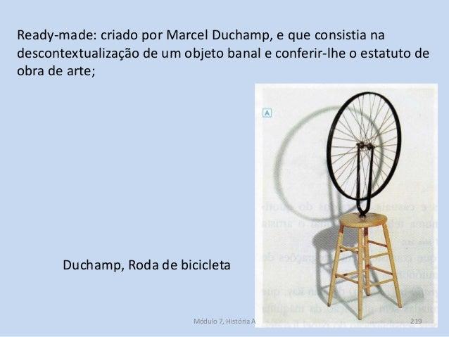 Duchamp, Roda de bicicleta Ready-made: criado por Marcel Duchamp, e que consistia na descontextualização de um objeto bana...