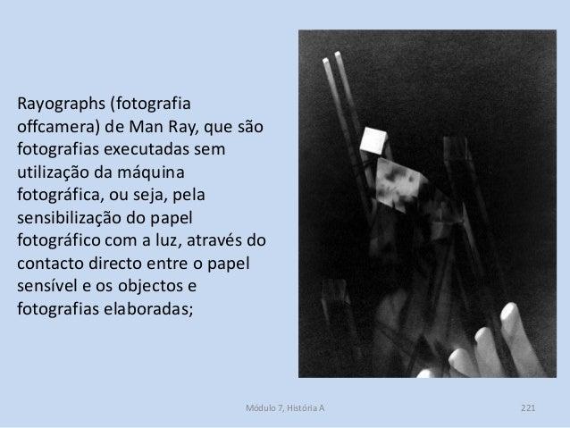 Rayographs (fotografia offcamera) de Man Ray, que são fotografias executadas sem utilização da máquina fotográfica, ou sej...