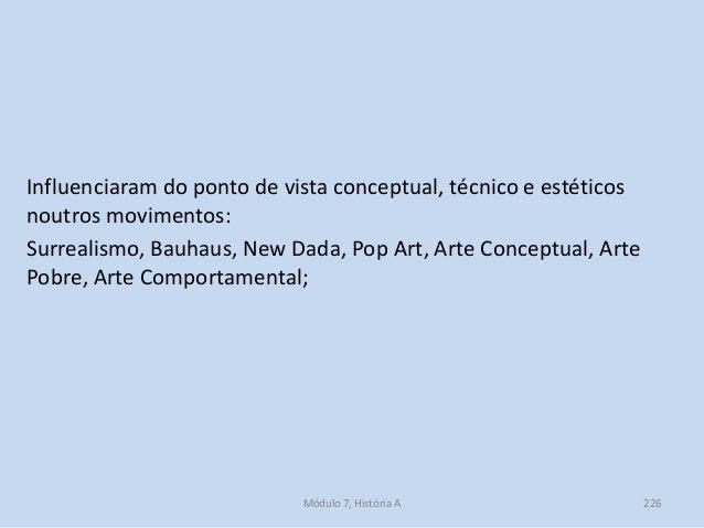 Influenciaram do ponto de vista conceptual, técnico e estéticos noutros movimentos: Surrealismo, Bauhaus, New Dada, Pop Ar...