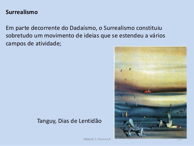 Tanguy, Dias de Lentidão Em parte decorrente do Dadaísmo, o Surrealismo constituiu sobretudo um movimento de ideias que se...