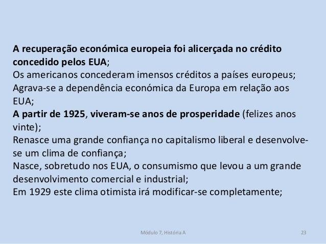 Módulo 7, História A 23 A recuperação económica europeia foi alicerçada no crédito concedido pelos EUA; Os americanos conc...