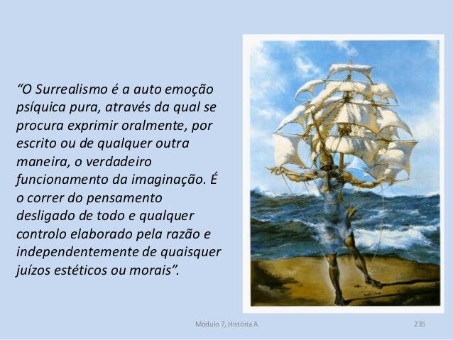 """""""O Surrealismo é a auto emoção psíquica pura, através da qual se procura exprimir oralmente, por escrito ou de qualquer ou..."""