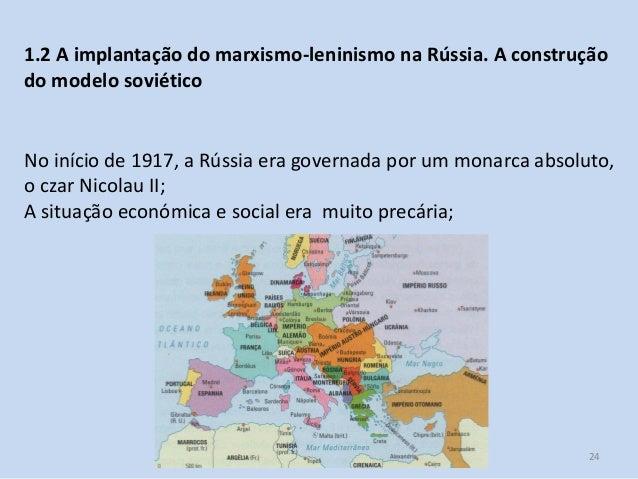 Módulo 7, História A 24 1.2 A implantação do marxismo-leninismo na Rússia. A construção do modelo soviético No início de 1...
