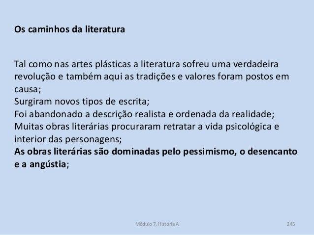 Módulo 7, História A 245 Os caminhos da literatura Tal como nas artes plásticas a literatura sofreu uma verdadeira revoluç...