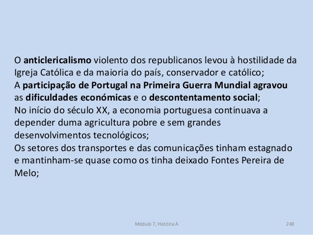 Módulo 7, História A 248 O anticlericalismo violento dos republicanos levou à hostilidade da Igreja Católica e da maioria ...