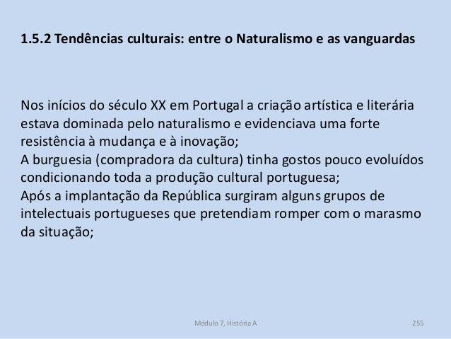 Módulo 7, História A 255 1.5.2 Tendências culturais: entre o Naturalismo e as vanguardas Nos inícios do século XX em Portu...