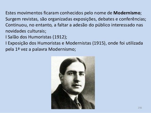 Módulo 7, História A 256 Estes movimentos ficaram conhecidos pelo nome de Modernismo; Surgem revistas, são organizadas exp...