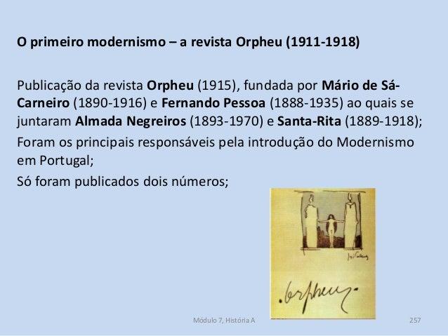 O primeiro modernismo – a revista Orpheu (1911-1918) Publicação da revista Orpheu (1915), fundada por Mário de Sá- Carneir...