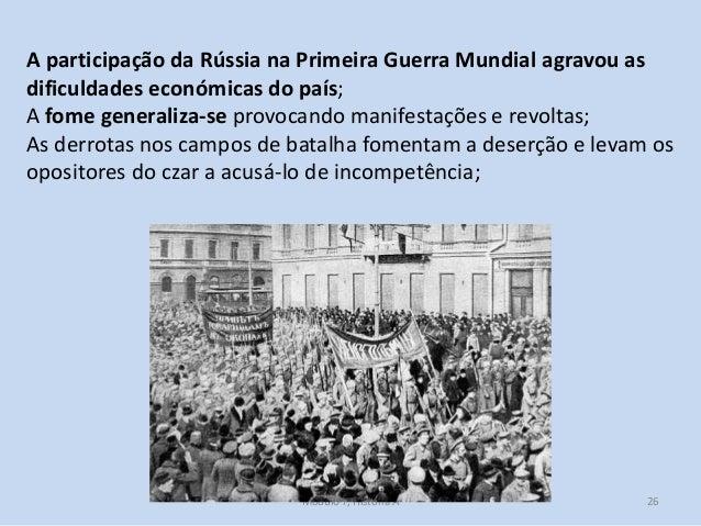 Módulo 7, História A 26 A participação da Rússia na Primeira Guerra Mundial agravou as dificuldades económicas do país; A ...