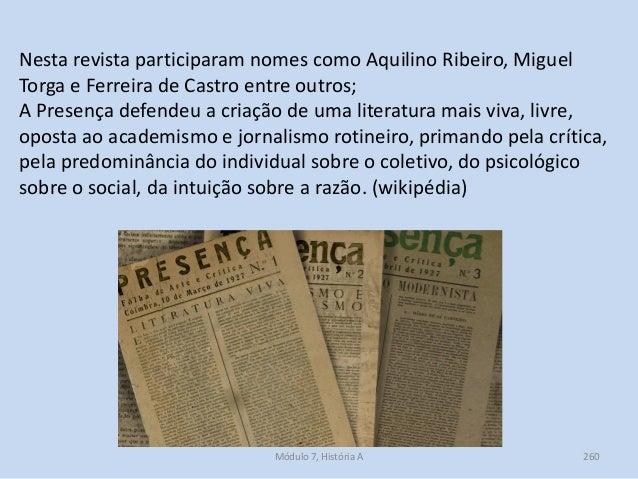 Módulo 7, História A 260 Nesta revista participaram nomes como Aquilino Ribeiro, Miguel Torga e Ferreira de Castro entre o...