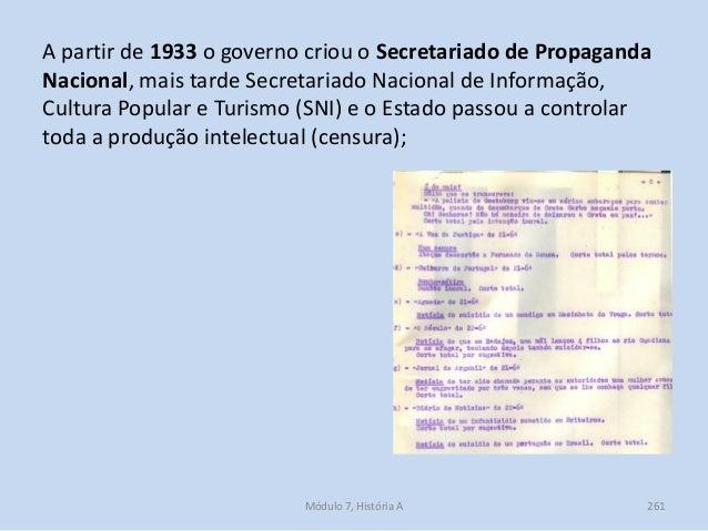 A partir de 1933 o governo criou o Secretariado de Propaganda Nacional, mais tarde Secretariado Nacional de Informação, Cu...