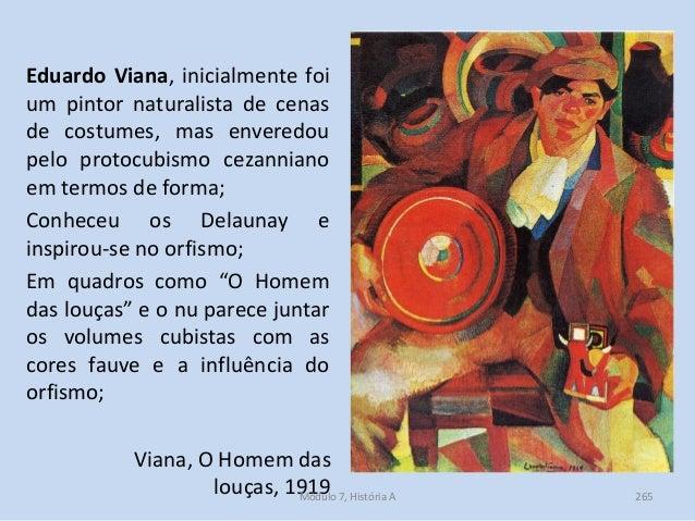 Eduardo Viana, inicialmente foi um pintor naturalista de cenas de costumes, mas enveredou pelo protocubismo cezanniano em ...