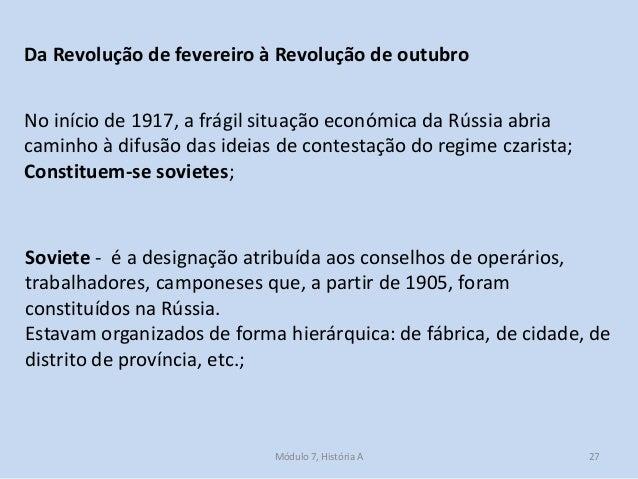 Módulo 7, História A 27 Da Revolução de fevereiro à Revolução de outubro No início de 1917, a frágil situação económica da...