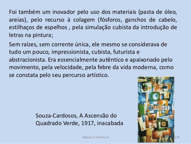 Souza-Cardosos, A Ascensão do Quadrado Verde, 1917, inacabada Foi também um inovador pelo uso dos materiais (pasta de óleo...