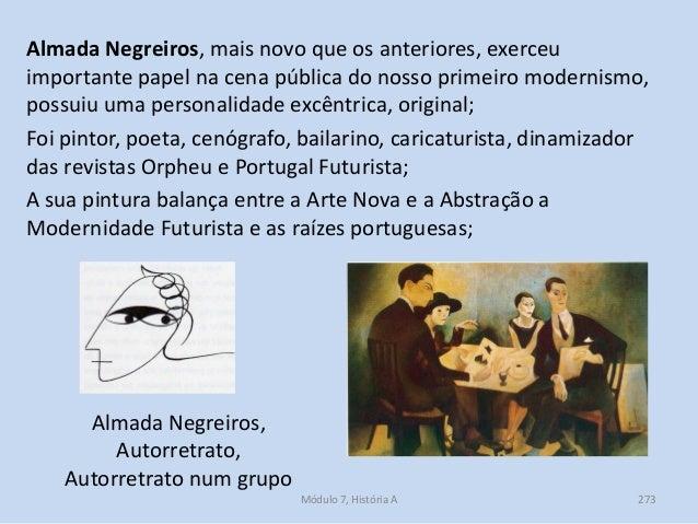 Almada Negreiros, mais novo que os anteriores, exerceu importante papel na cena pública do nosso primeiro modernismo, poss...