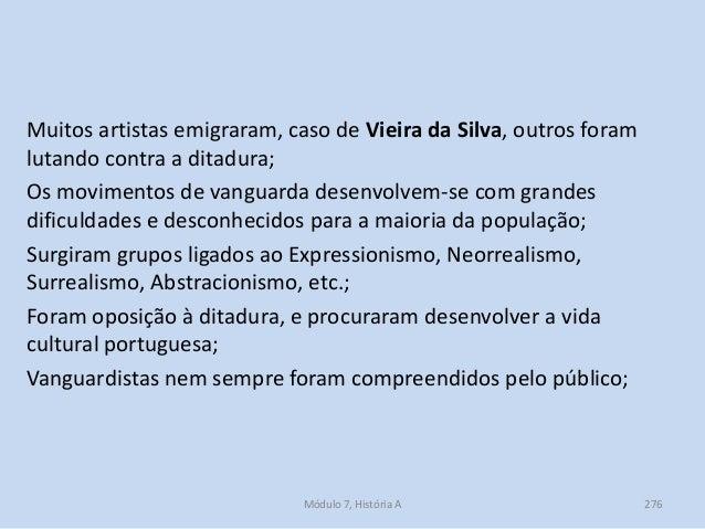Muitos artistas emigraram, caso de Vieira da Silva, outros foram lutando contra a ditadura; Os movimentos de vanguarda des...