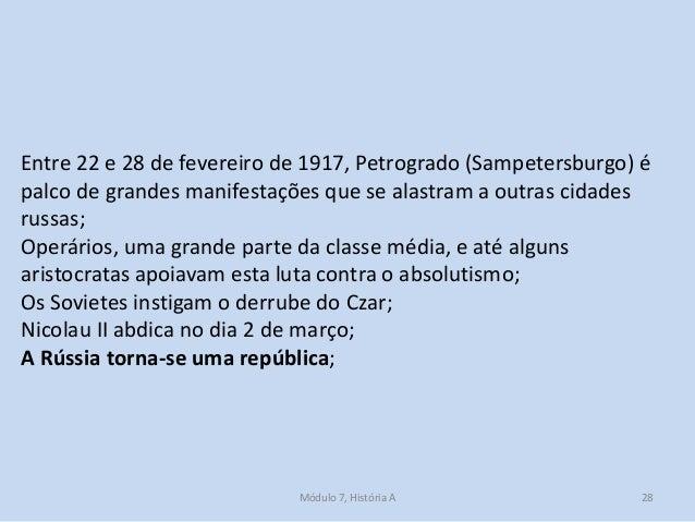 Módulo 7, História A 28 Entre 22 e 28 de fevereiro de 1917, Petrogrado (Sampetersburgo) é palco de grandes manifestações q...