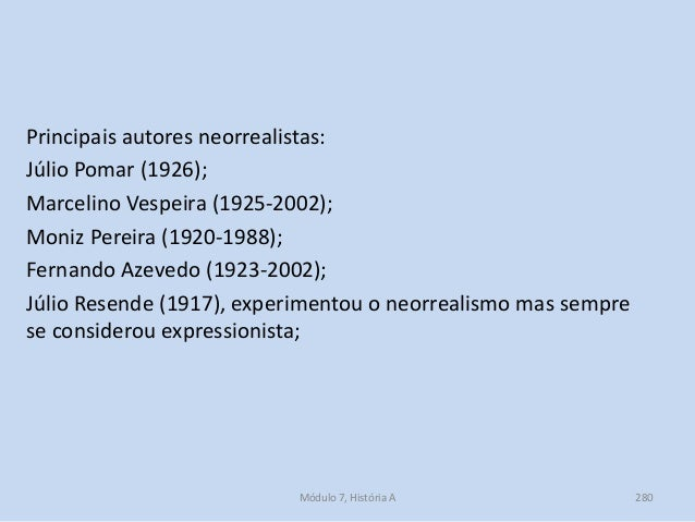 Principais autores neorrealistas: Júlio Pomar (1926); Marcelino Vespeira (1925-2002); Moniz Pereira (1920-1988); Fernando ...