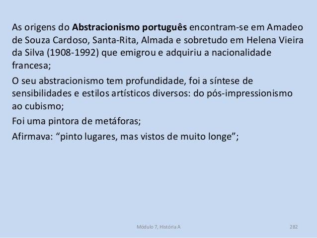 As origens do Abstracionismo português encontram-se em Amadeo de Souza Cardoso, Santa-Rita, Almada e sobretudo em Helena V...