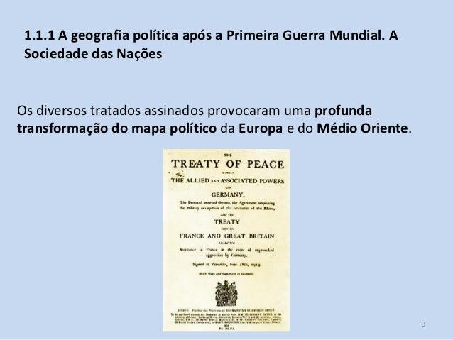 Módulo 7, História A 3 1.1.1 A geografia política após a Primeira Guerra Mundial. A Sociedade das Nações Os diversos trata...