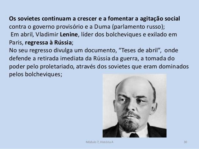 Módulo 7, História A 30 Os sovietes continuam a crescer e a fomentar a agitação social contra o governo provisório e a Dum...