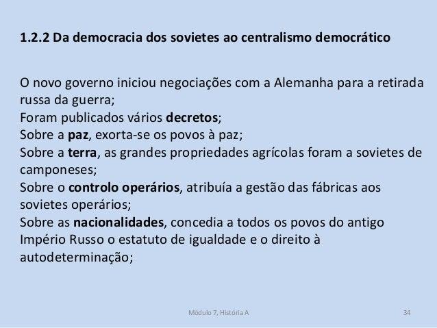 Módulo 7, História A 34 1.2.2 Da democracia dos sovietes ao centralismo democrático O novo governo iniciou negociações com...