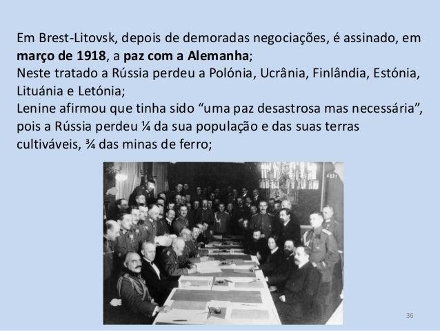 Módulo 7, História A 36 Em Brest-Litovsk, depois de demoradas negociações, é assinado, em março de 1918, a paz com a Alema...