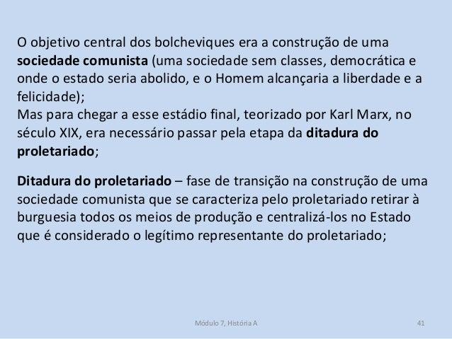 Módulo 7, História A 41 O objetivo central dos bolcheviques era a construção de uma sociedade comunista (uma sociedade sem...
