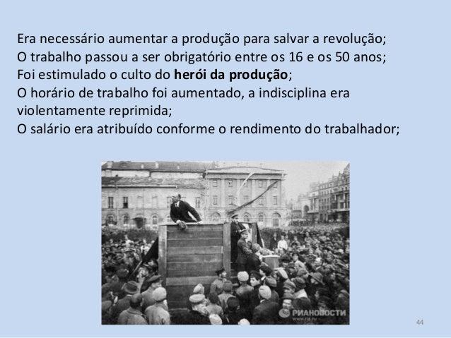 Módulo 7, História A 44 Era necessário aumentar a produção para salvar a revolução; O trabalho passou a ser obrigatório en...